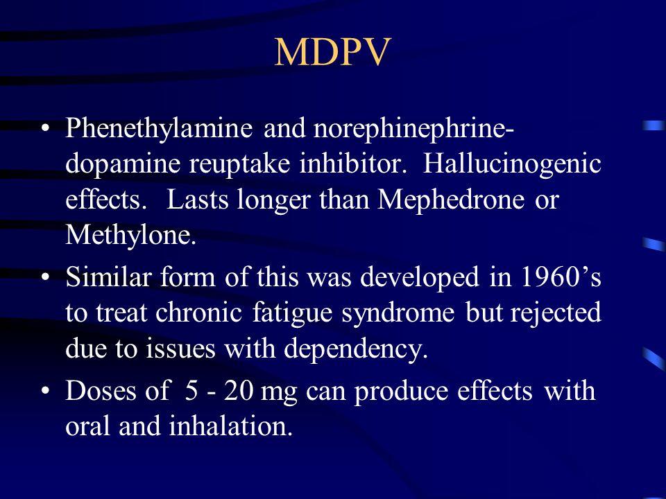 MDPV Phenethylamine and norephinephrine-dopamine reuptake inhibitor. Hallucinogenic effects. Lasts longer than Mephedrone or Methylone.