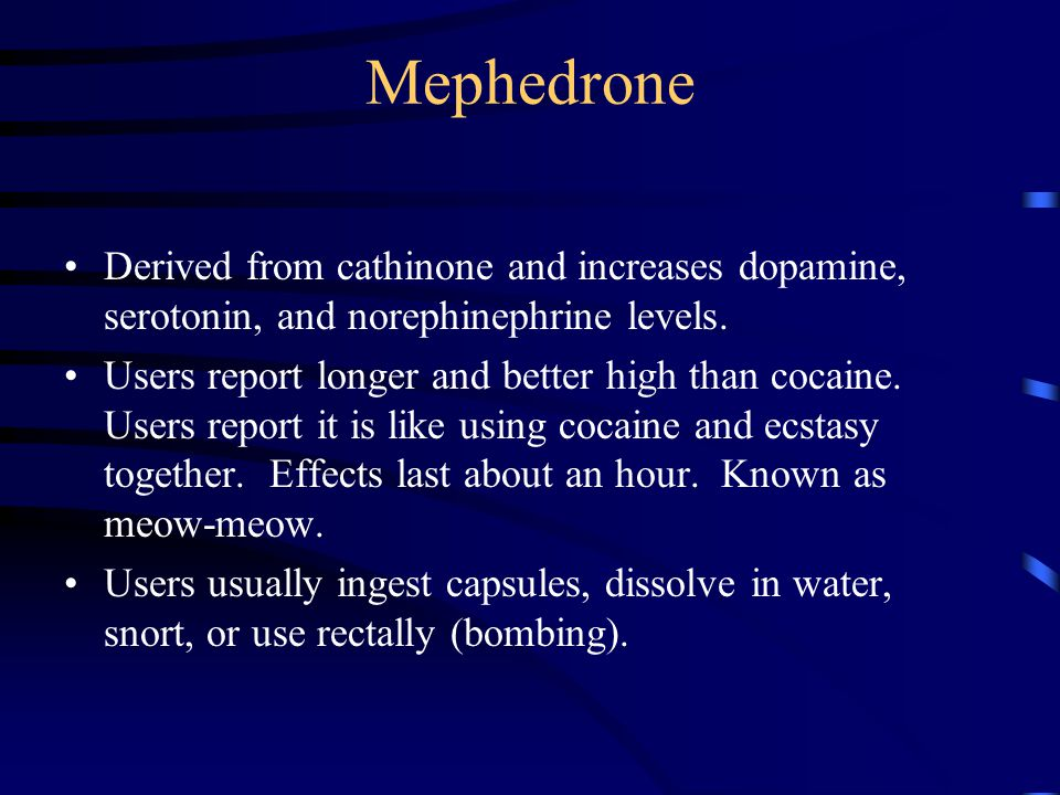 Mephedrone Derived from cathinone and increases dopamine, serotonin, and norephinephrine levels.