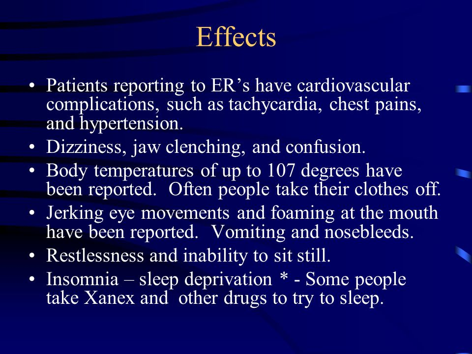 Effects Patients reporting to ER's have cardiovascular complications, such as tachycardia, chest pains, and hypertension.