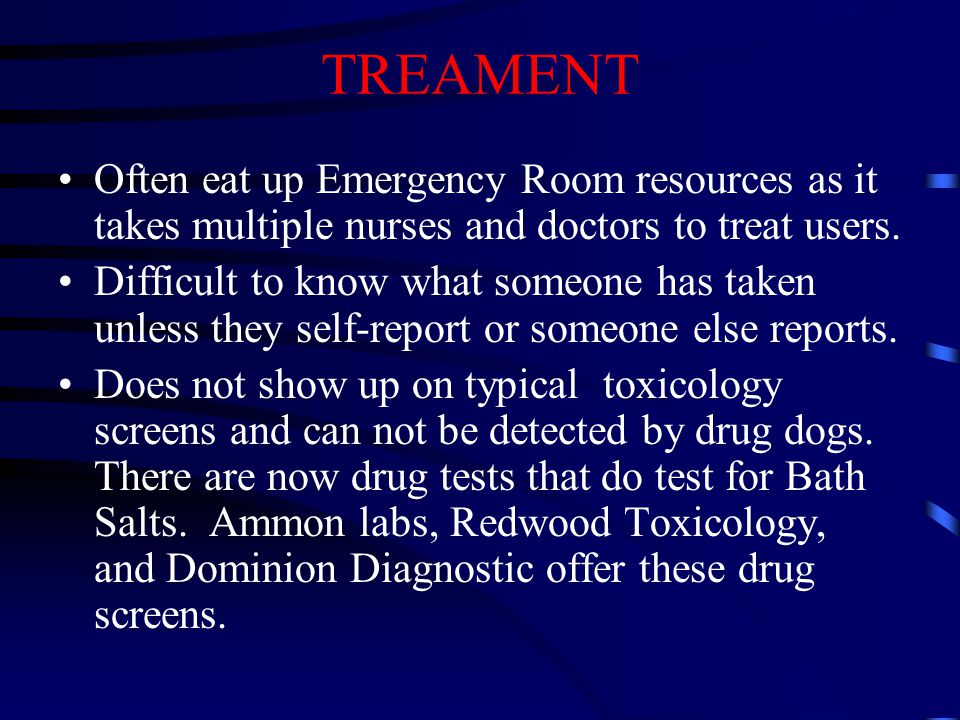 TREAMENT Often eat up Emergency Room resources as it takes multiple nurses and doctors to treat users.
