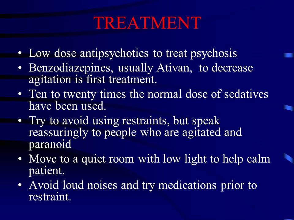 TREATMENT Low dose antipsychotics to treat psychosis