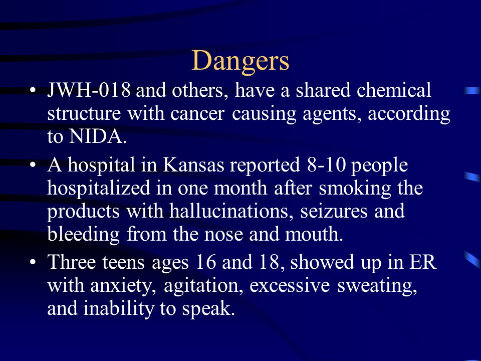 Dangers JWH-018 and others, have a shared chemical structure with cancer causing agents, according to NIDA.