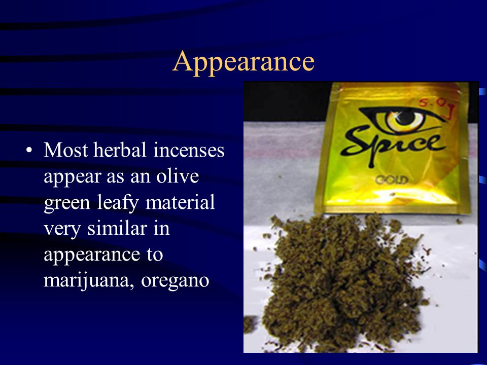 Appearance Most herbal incenses appear as an olive green leafy material very similar in appearance to marijuana, oregano.