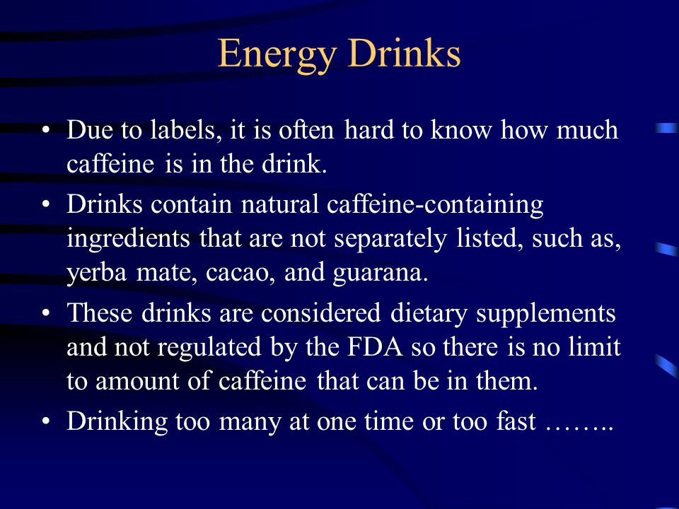Energy Drinks Due to labels, it is often hard to know how much caffeine is in the drink.