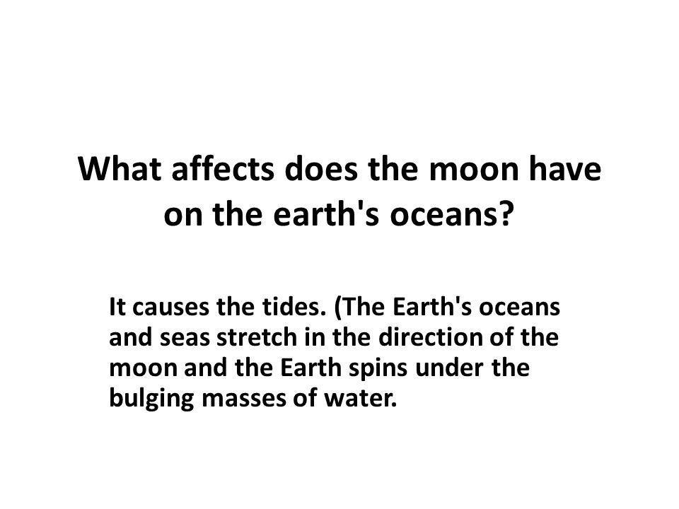 What affects does the moon have on the earth s oceans