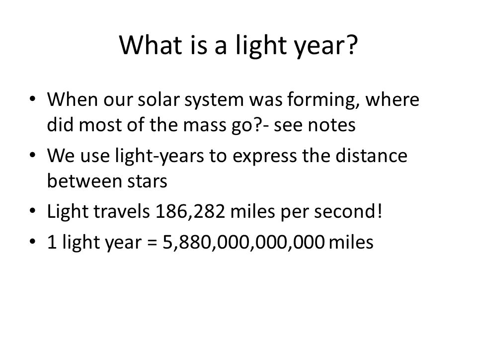 What is a light year When our solar system was forming, where did most of the mass go - see notes.