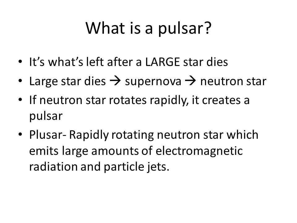 What is a pulsar It's what's left after a LARGE star dies