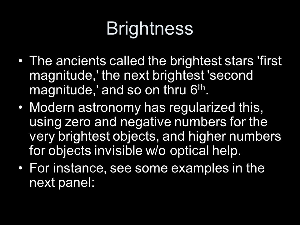 Brightness The ancients called the brightest stars first magnitude, the next brightest second magnitude, and so on thru 6th.
