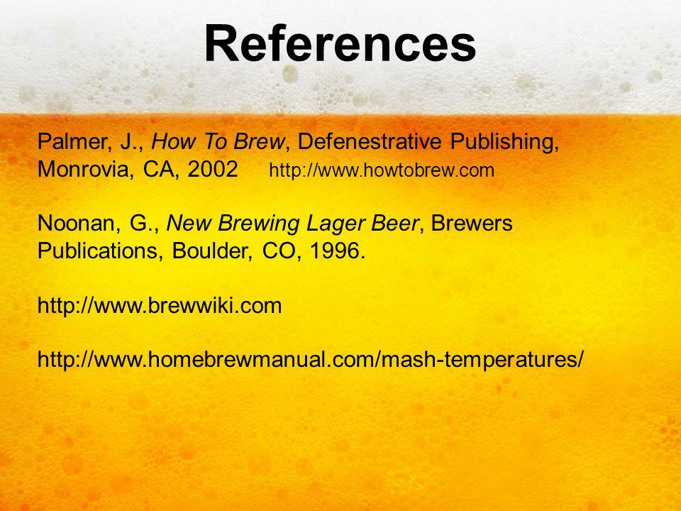 References Palmer, J., How To Brew, Defenestrative Publishing, Monrovia, CA, 2002 http://www.howtobrew.com.