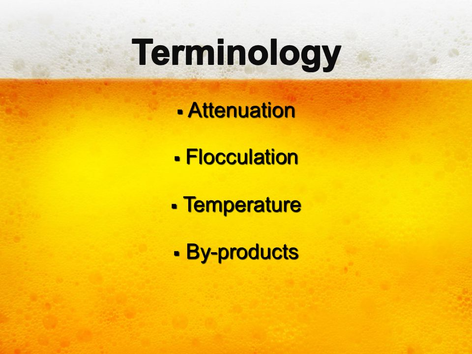Terminology Attenuation Flocculation Temperature By-products