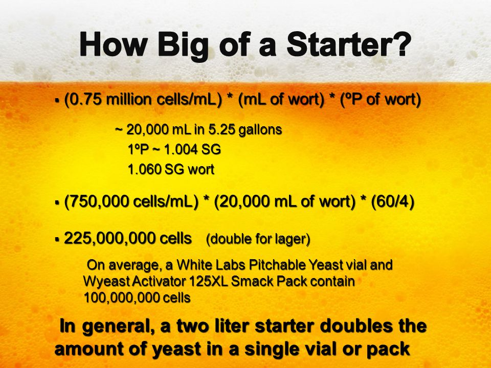 How Big of a Starter (0.75 million cells/mL) * (mL of wort) * (ºP of wort) ~ 20,000 mL in 5.25 gallons.