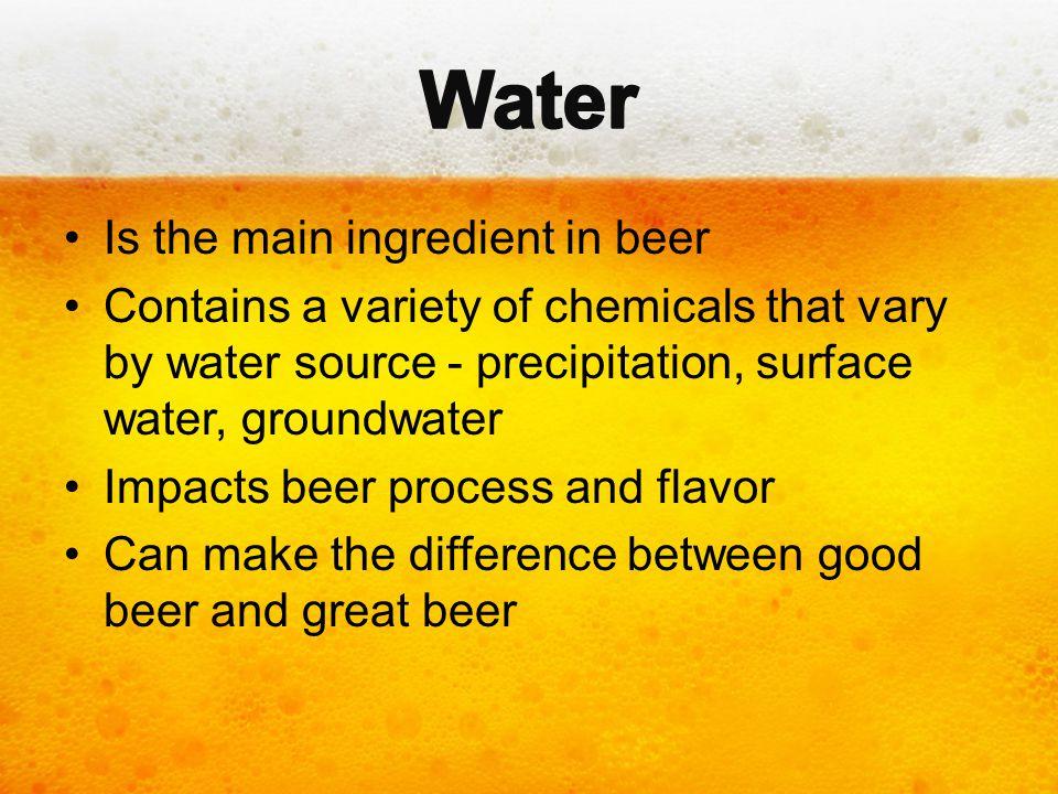 Water Is the main ingredient in beer