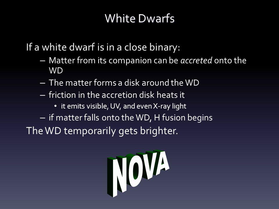 NOVA White Dwarfs If a white dwarf is in a close binary: