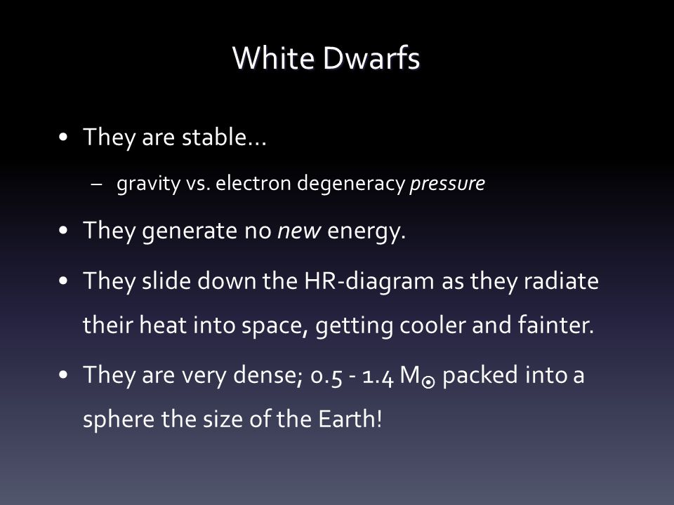 White Dwarfs They are stable… They generate no new energy.