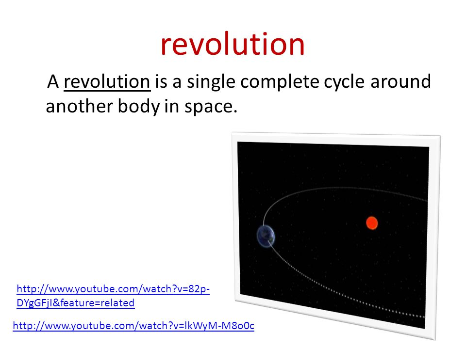 revolution A revolution is a single complete cycle around another body in space. http://www.youtube.com/watch v=82p-DYgGFjI&feature=related.