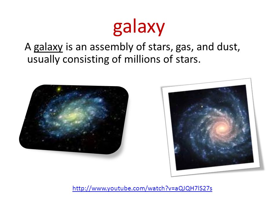 galaxy A galaxy is an assembly of stars, gas, and dust, usually consisting of millions of stars.