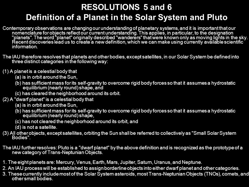 RESOLUTIONS 5 and 6 Definition of a Planet in the Solar System and Pluto