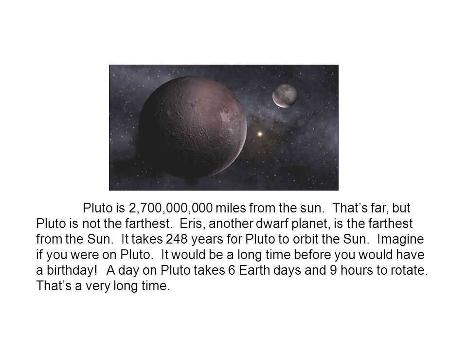Pluto is 2,700,000,000 miles from the sun
