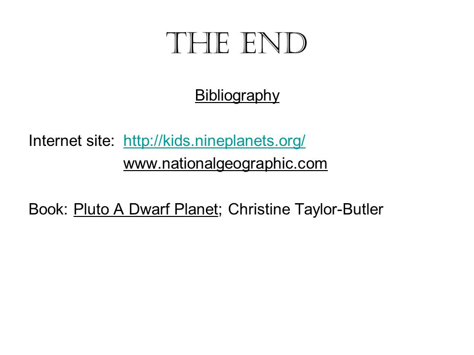 The end Bibliography Internet site: http://kids.nineplanets.org/