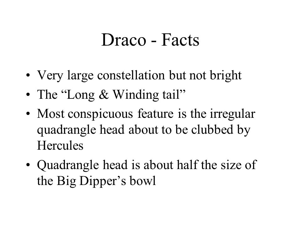 Draco - Facts Very large constellation but not bright