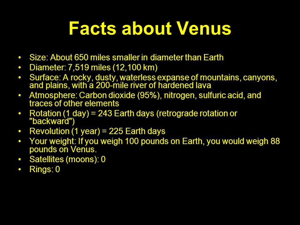 Facts about Venus Size: About 650 miles smaller in diameter than Earth