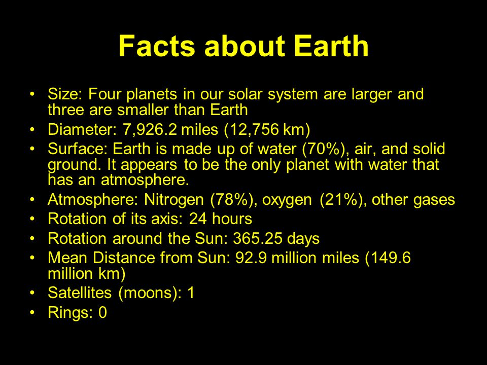 Facts about Earth Size: Four planets in our solar system are larger and three are smaller than Earth.