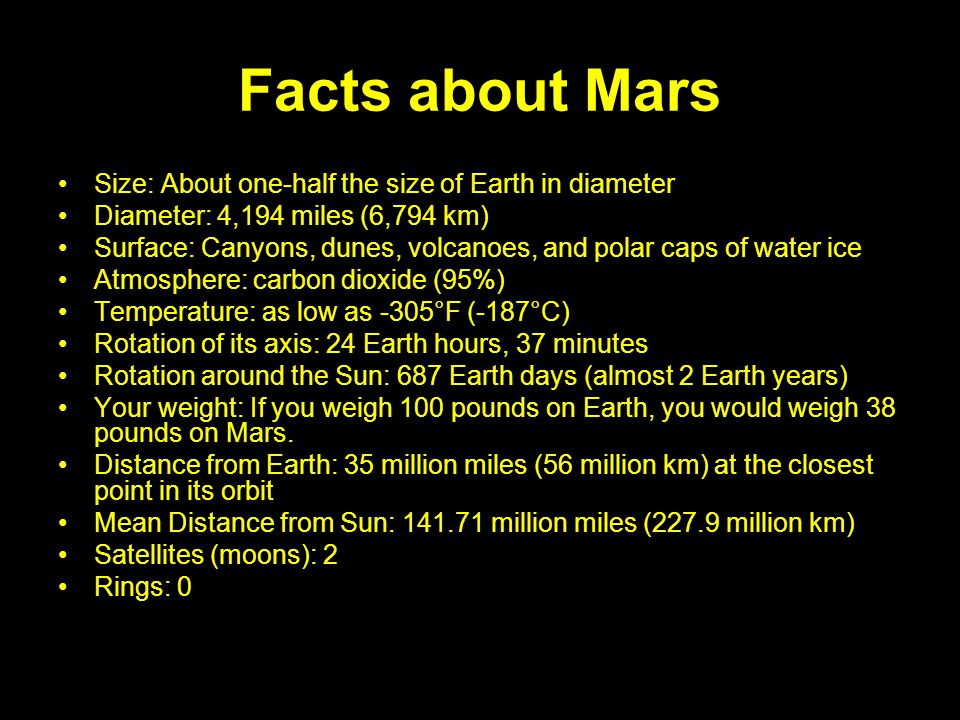 Facts about Mars Size: About one-half the size of Earth in diameter