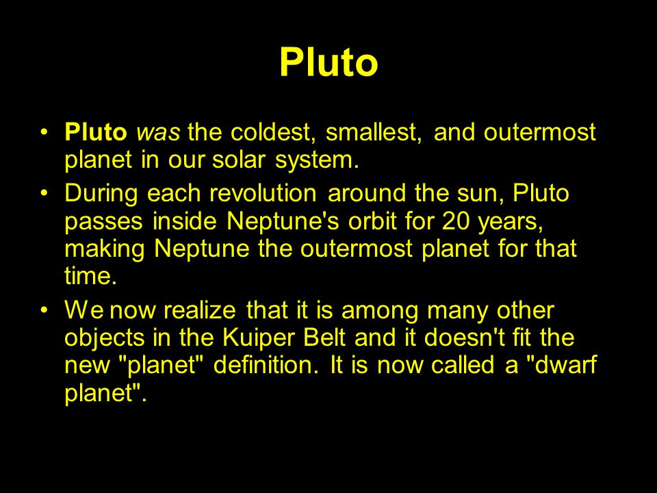Pluto Pluto was the coldest, smallest, and outermost planet in our solar system.