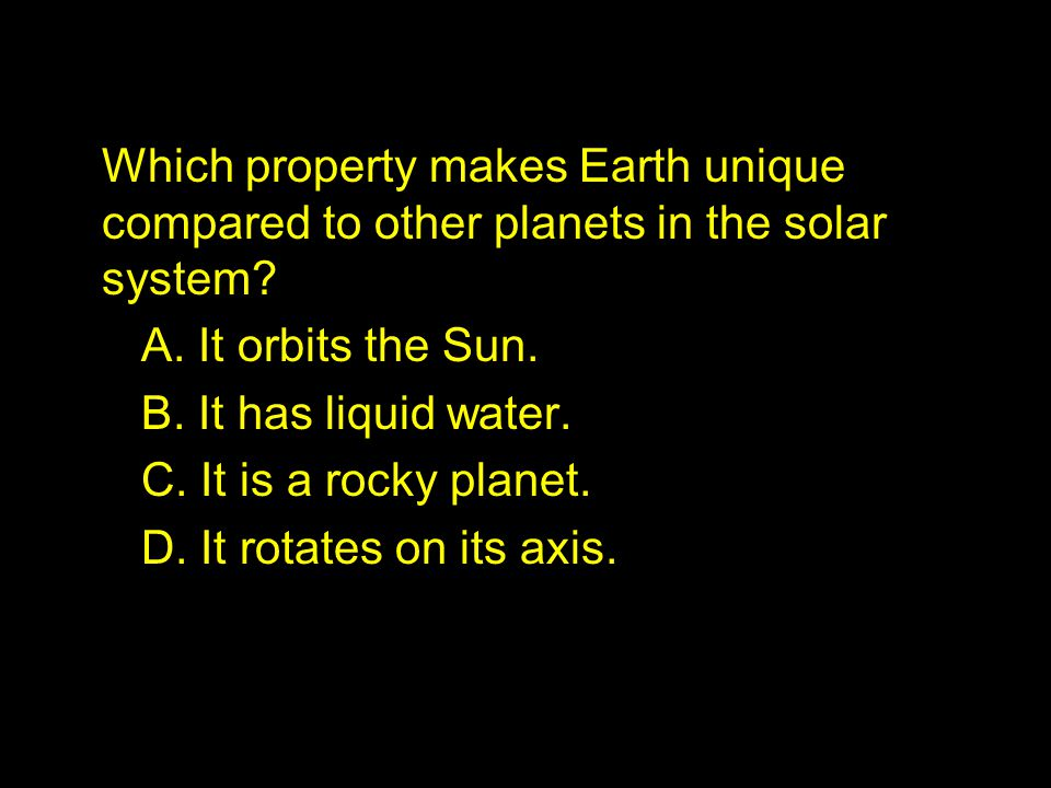 Which property makes Earth unique compared to other planets in the solar system.
