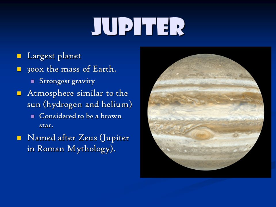 Jupiter Largest planet 300x the mass of Earth.
