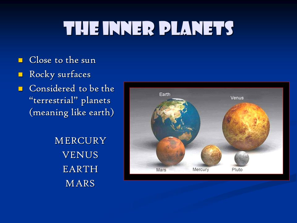 The Inner Planets Close to the sun Rocky surfaces