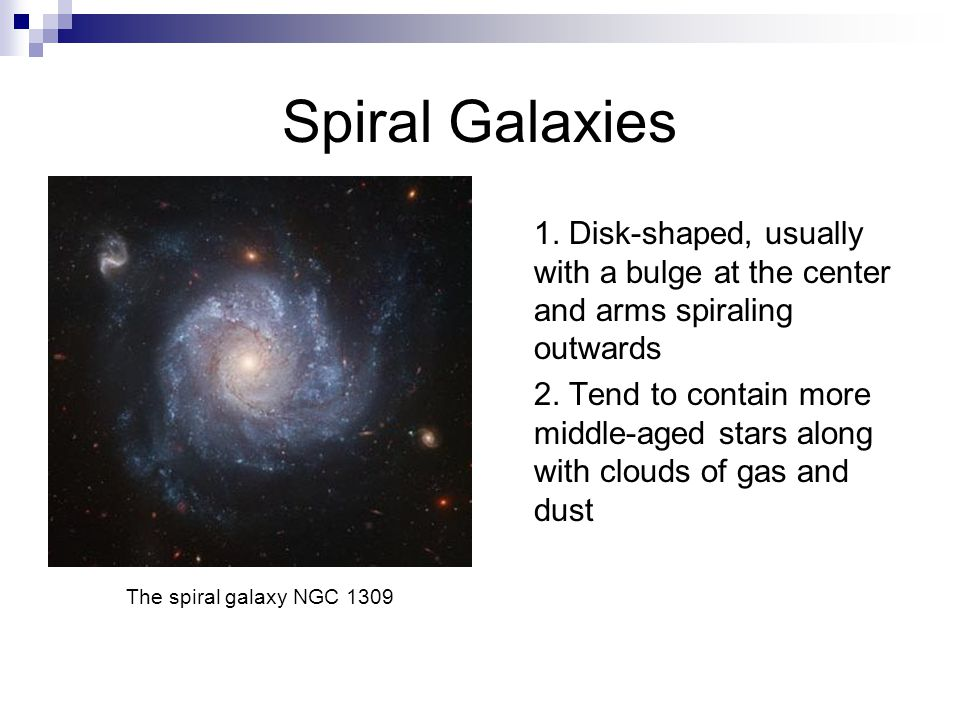 Spiral Galaxies 1. Disk-shaped, usually with a bulge at the center and arms spiraling outwards.