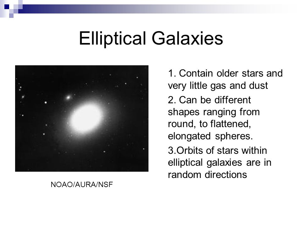 Elliptical Galaxies 1. Contain older stars and very little gas and dust.