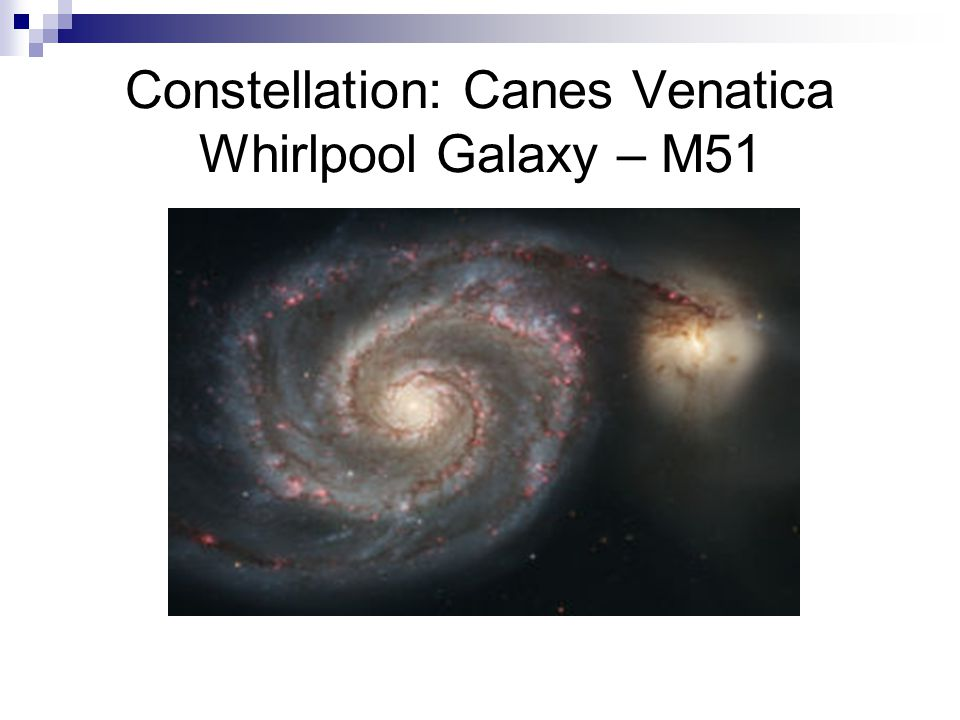 Constellation: Canes Venatica Whirlpool Galaxy – M51