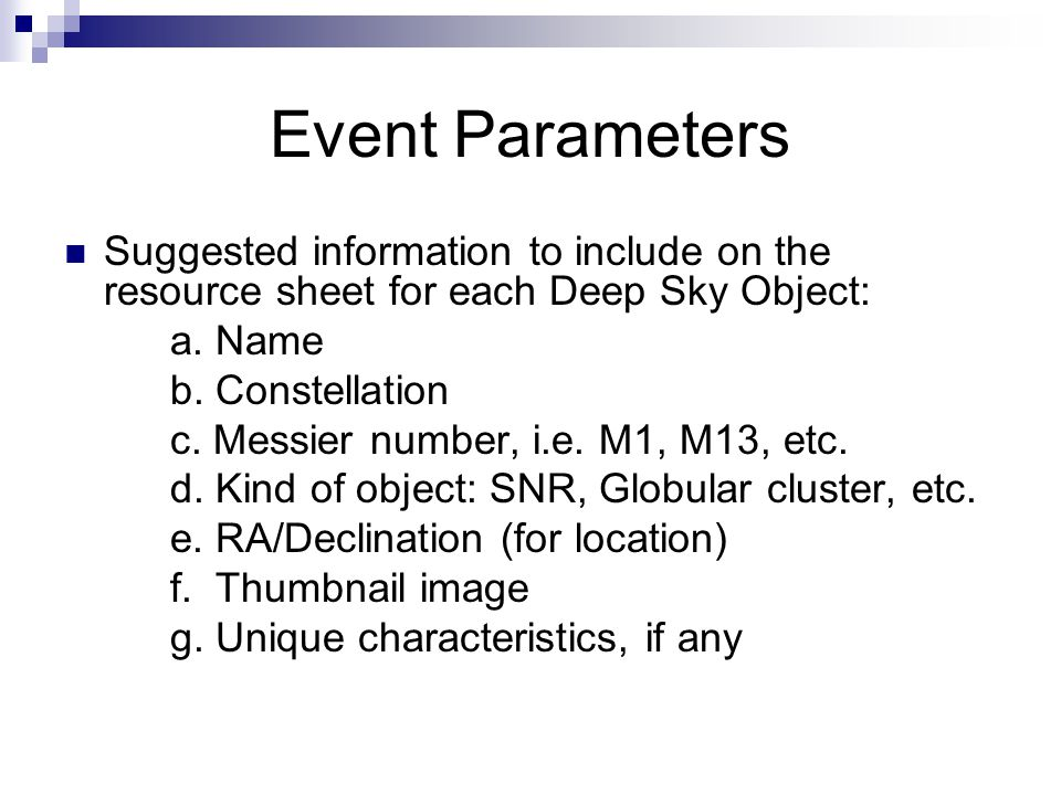 Event Parameters Suggested information to include on the resource sheet for each Deep Sky Object: a. Name.
