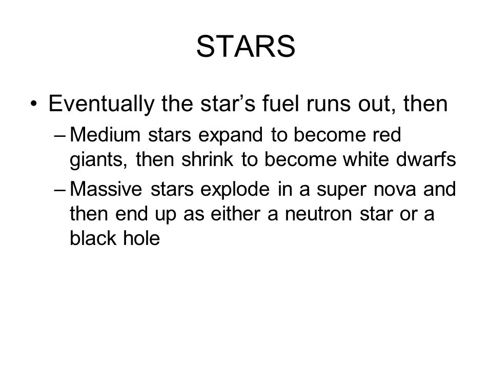 STARS Eventually the star's fuel runs out, then