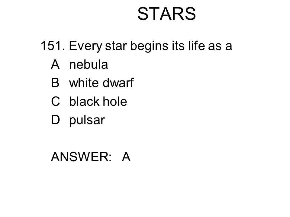 STARS 151. Every star begins its life as a A nebula B white dwarf