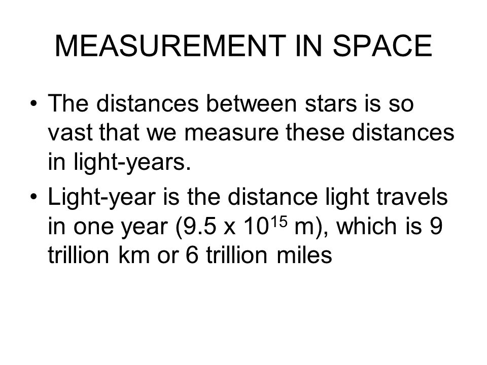 MEASUREMENT IN SPACE The distances between stars is so vast that we measure these distances in light-years.