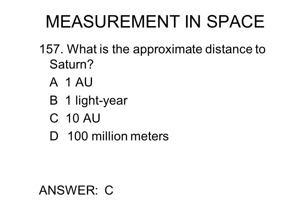 MEASUREMENT IN SPACE 157. What is the approximate distance to Saturn