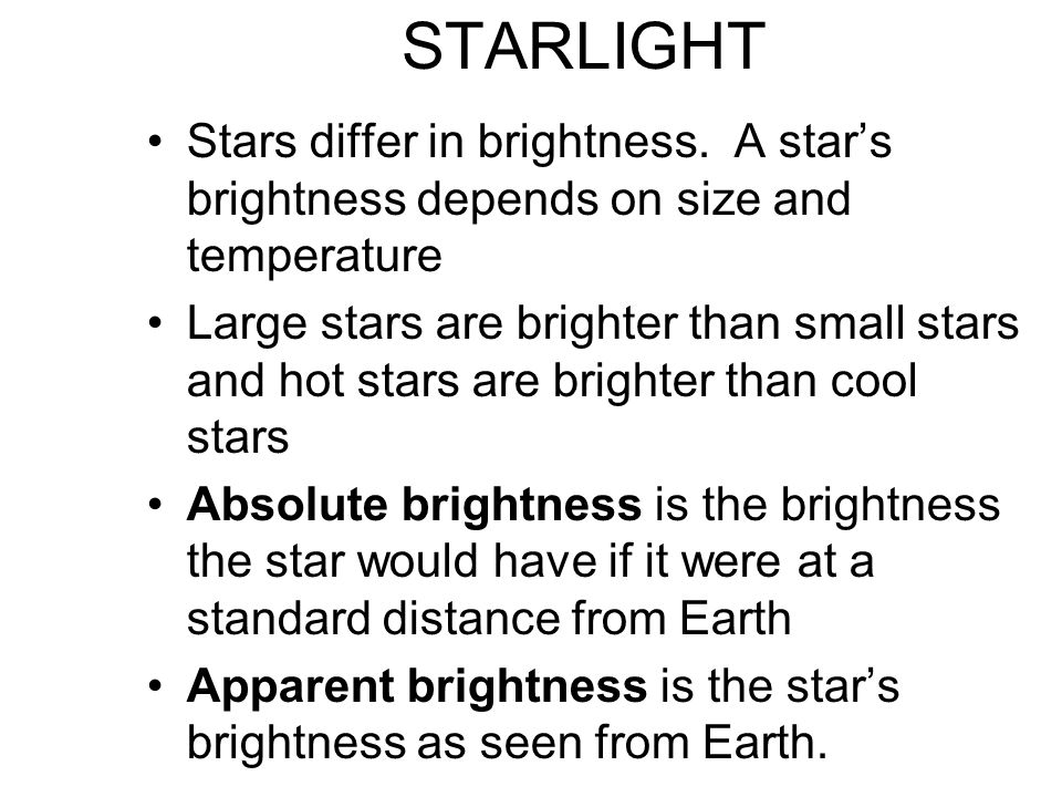 STARLIGHT Stars differ in brightness. A star's brightness depends on size and temperature.