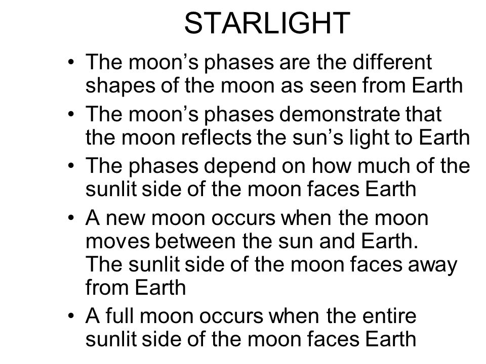 STARLIGHT The moon's phases are the different shapes of the moon as seen from Earth.