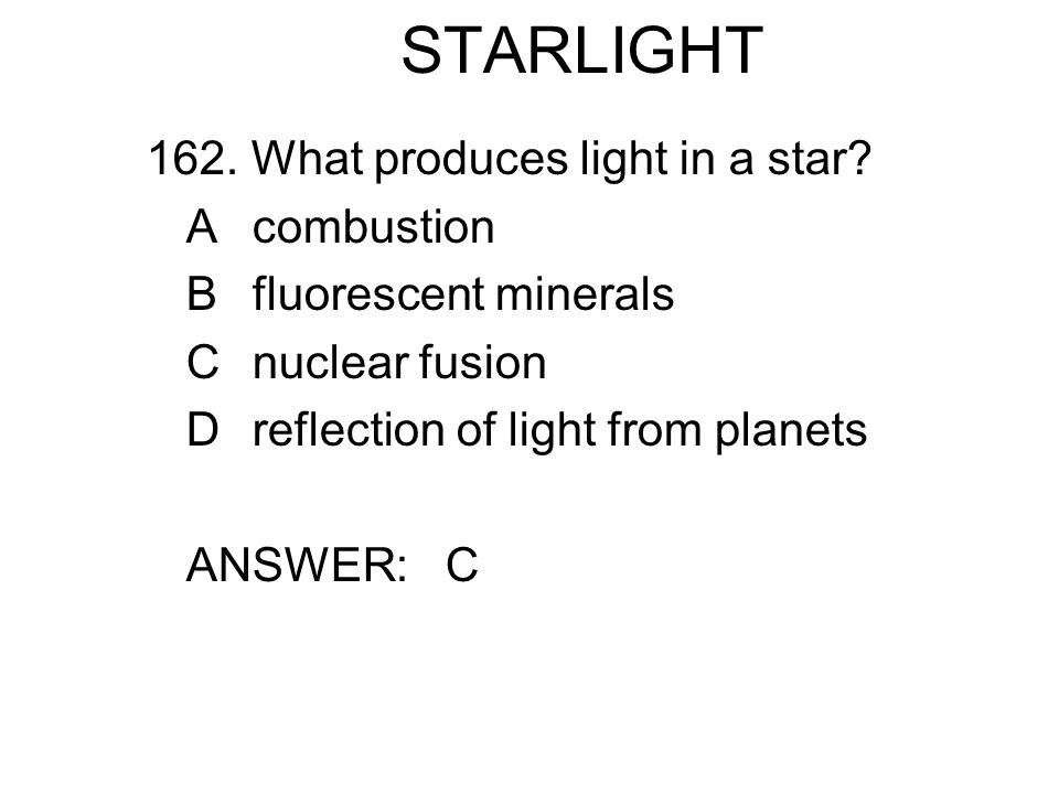 STARLIGHT 162. What produces light in a star A combustion