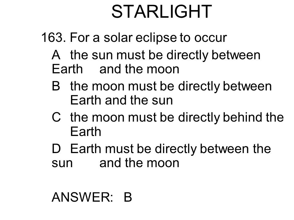 STARLIGHT 163. For a solar eclipse to occur
