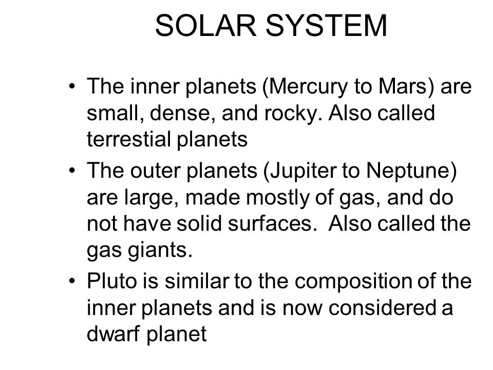 SOLAR SYSTEM The inner planets (Mercury to Mars) are small, dense, and rocky. Also called terrestial planets.