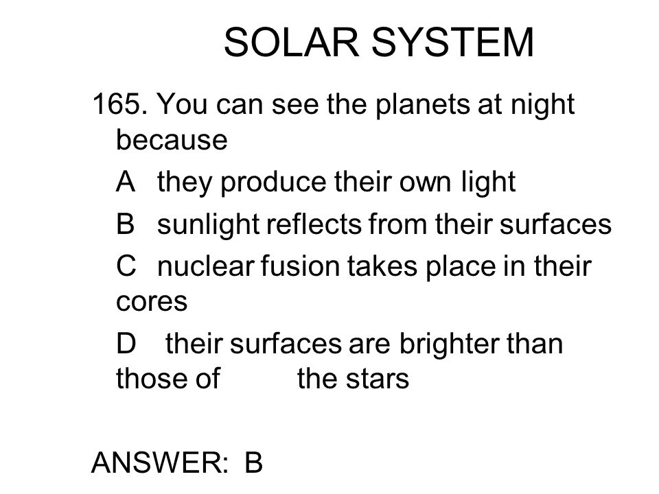 SOLAR SYSTEM 165. You can see the planets at night because