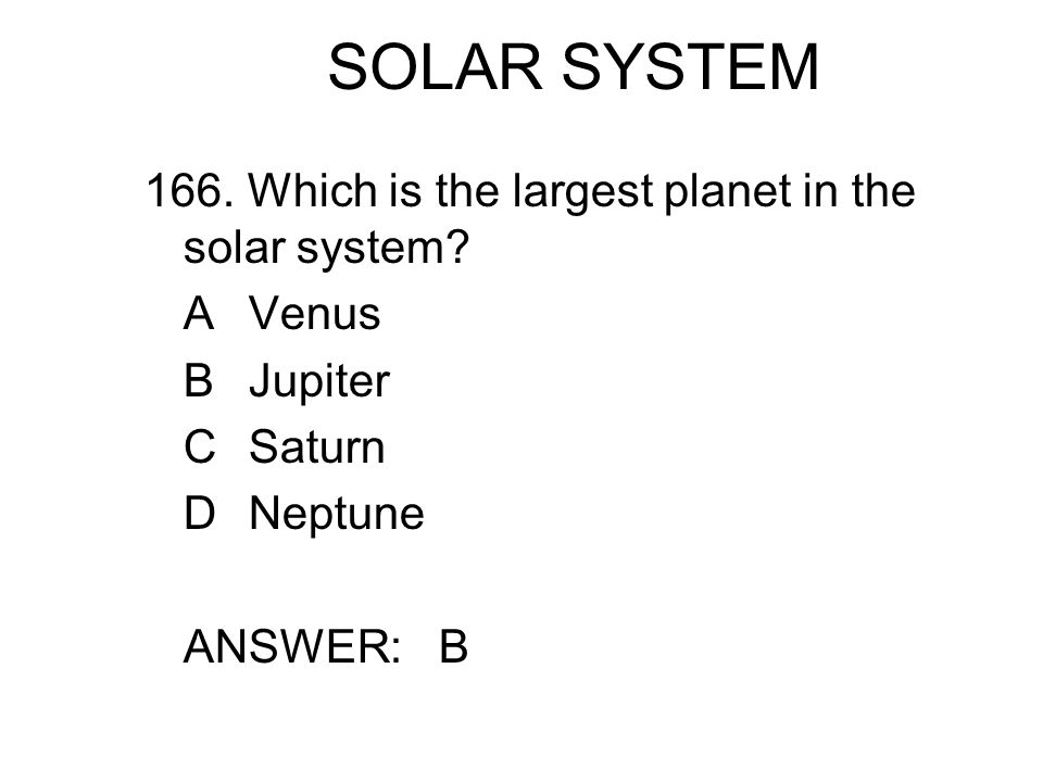 SOLAR SYSTEM 166. Which is the largest planet in the solar system