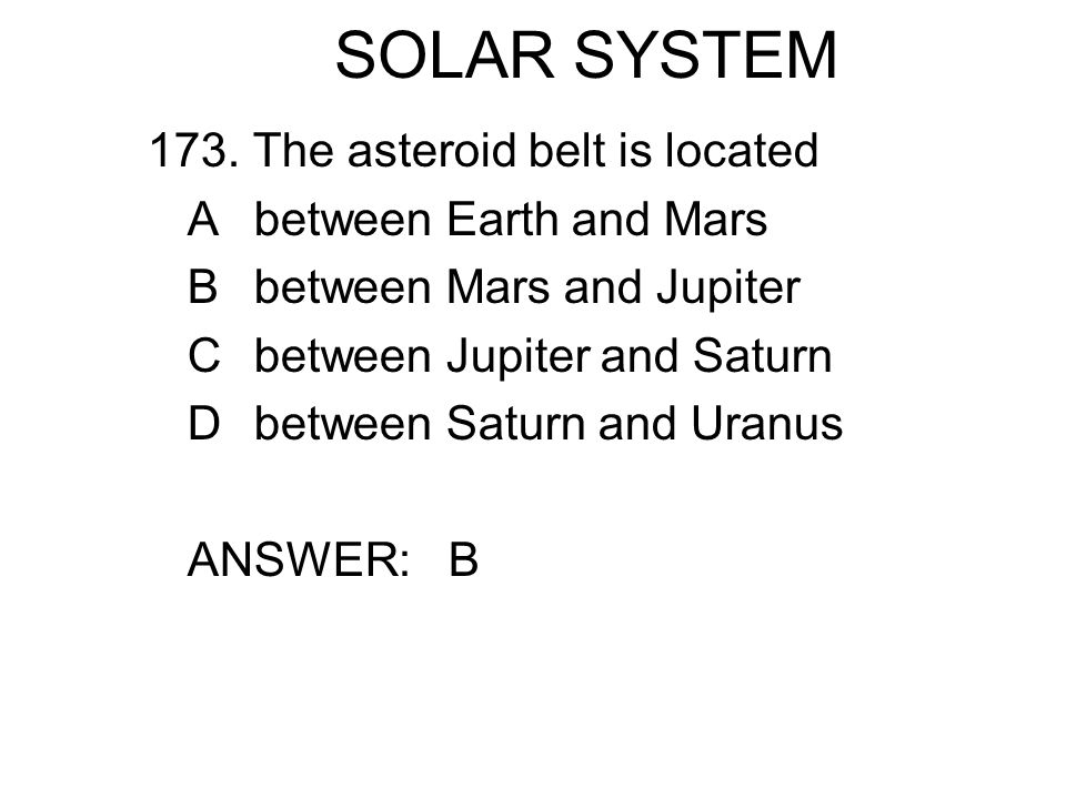 SOLAR SYSTEM 173. The asteroid belt is located