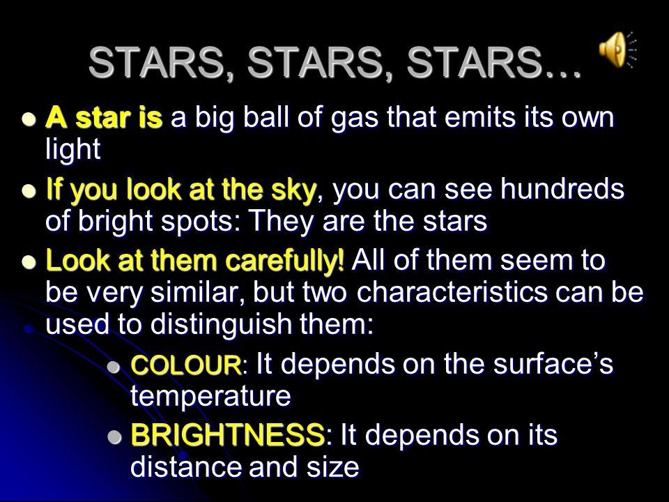 STARS, STARS, STARS… A star is a big ball of gas that emits its own light.
