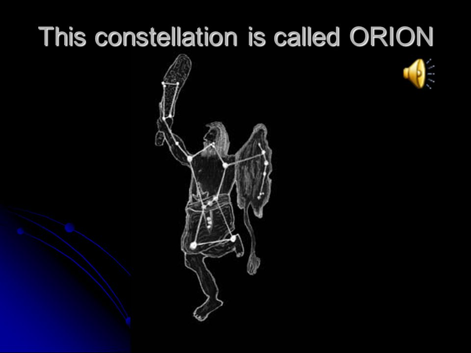 This constellation is called ORION