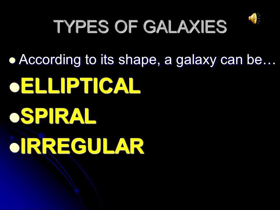 ELLIPTICAL SPIRAL IRREGULAR TYPES OF GALAXIES